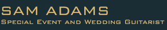 Santa Barbara-Santa Ynez Wedding Entertainment & Event Guitarist - Sam Adams
